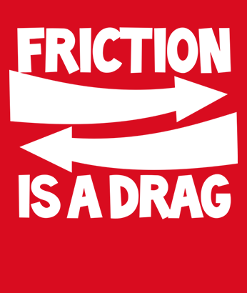 , Friction is a Drag!