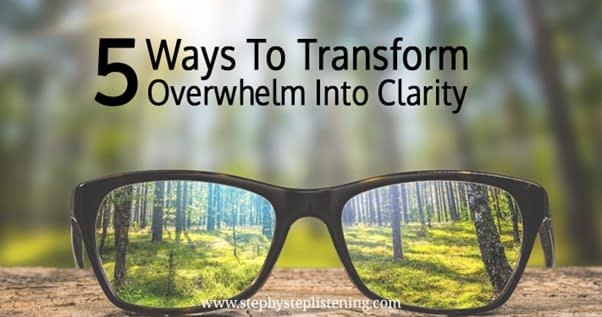 How to improve your communication skills, 5 GREAT Ways To Transform Overwhelm Into Clarity